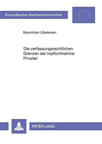 Die verfassungsrechtlichen Grenzen der Inpflichtnahme Privater: Maximilian Uibeleisen