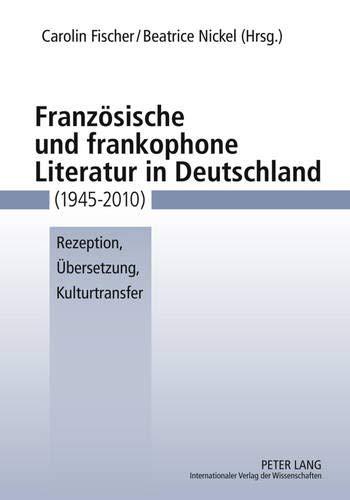 9783631559536: Französische und frankophone Literatur in Deutschland (1945-2010): Rezeption, Übersetzung, Kulturtransfer (German Edition)