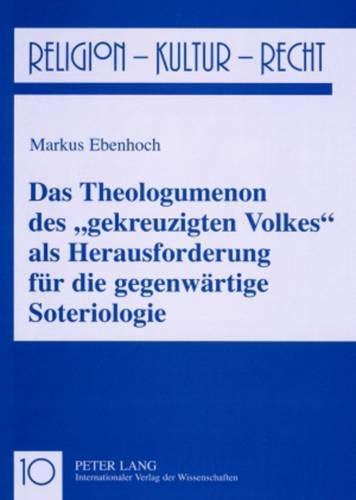 9783631559956: Das Theologumenon Des Gekreuzigten Volkes ALS Herausforderung Fuer Die Gegenwaertige Soteriologie (Religion, Kultur, Recht)