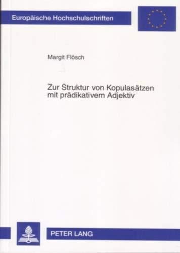 9783631559970: Zur Struktur von Kopulas�tzen mit pr�dikativem Adjektiv. Eine Untersuchung mit besonderer Ber�cksichtigung der Fokusprojektion