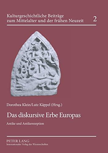 Das diskursive Erbe Europas: Antike und Antikerezeption (Kulturgeschichtliche Beiträge zum ...