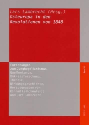 Osteuropa in den Revolutionen von 1848 (Forschungen zum Junghegelianismus. Quellenkunde, ...