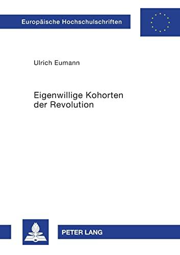 9783631561294: Eigenwillige Kohorten der Revolution: Zur regionalen Sozialgeschichte des Kommunismus in der Weimarer Republik (Europaeische Hochschulschriften / European University Studie)