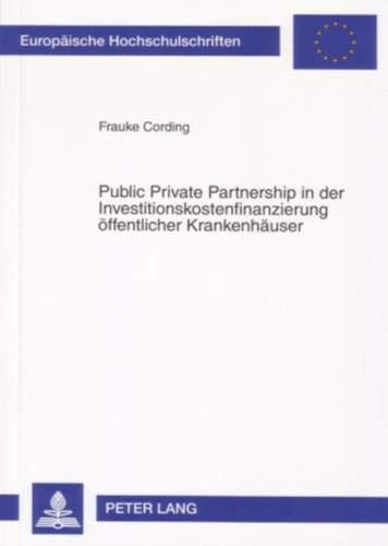 9783631561577: Public Private Partnership in Der Investitionskostenfinanzierung Oeffentlicher Krankenhaeuser: Eine Analyse Des Leasingmodells Unter Einschluss ... / European University Studie)