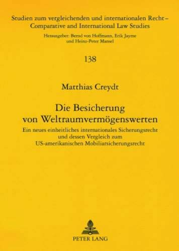 9783631561775: Die Besicherung von Weltraumvermögenswerten: Ein neues einheitliches internationales Sicherungsrecht und dessen Vergleich zum US-amerikanischen ... International Law Studies) (German Edition)