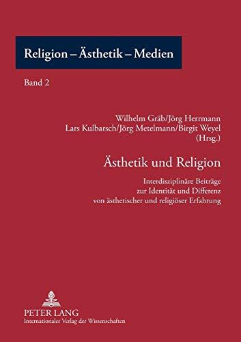 9783631561812: Ästhetik und Religion: Interdisziplinäre Beiträge zur Identität und Differenz von ästhetischer und religiöser Erfahrung (Religion - Ästhetik - Medien) (German Edition)