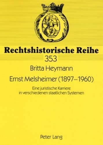 9783631562147: Ernst Melsheimer (1897-1960): Eine juristische Karriere in verschiedenen staatlichen Systemen- Mitarbeiter im Preußischen Justizministerium in der ... (Rechtshistorische Reihe) (German Edition)