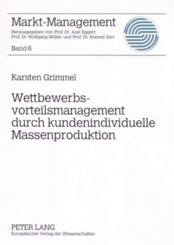 9783631562581: Wettbewerbsvorteilsmanagement durch kundenindividuelle Massenproduktion: 6 (Markt-Management)