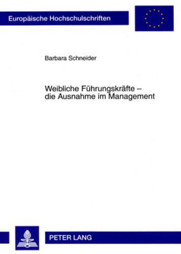 Weibliche Fuehrungskraefte - Die Ausnahme Im Management: Eine Empirische Untersuchung Zur ...