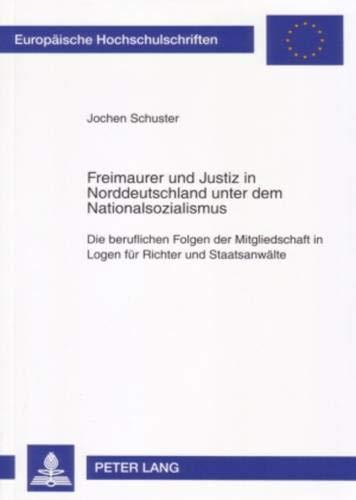9783631563434: Freimaurer und Justiz in Norddeutschland unter dem Nationalsozialismus: Die beruflichen Folgen der Mitgliedschaft in Logen für Richter und Staatsanwälte: 4516 (Europaische Hochschulschriften Recht)