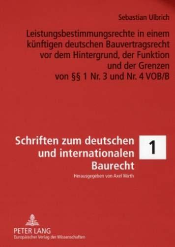 9783631563724: Leistungsbestimmungsrechte in einem künftigen deutschen Bauvertragsrecht vor dem Hintergrund, der Funktion und der Grenzen von §§ 1 Nr. 3 und Nr. 4 ... Und Internationalen Bau-, Umwelt- Un)
