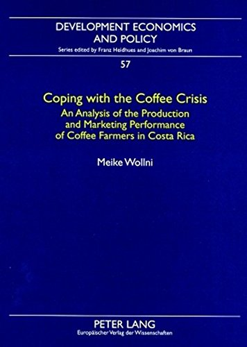9783631564318: Coping with the Coffee Crisis: An Analysis of the Production and Marketing Performance of Coffee Farmers in Costa Rica (Development Economics and Policy)