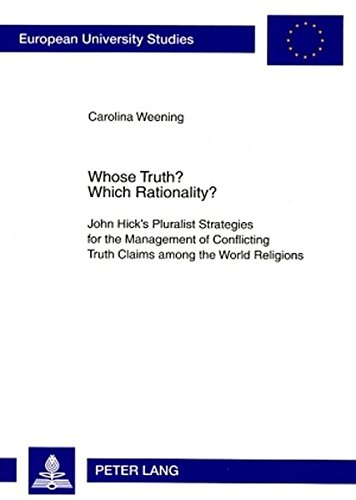 9783631564424: Whose Truth? Which Rationality?: John Hick's Pluralist Strategies for the Management of Conflicting Truth Claims among the World Religions ... / Publications Universitaires Européennes)