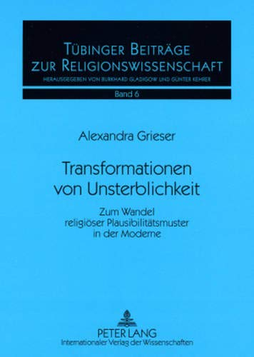 9783631564738: Transformationen von Unsterblichkeit: Zum Wandel religiöser Plausibilitätsmuster in der Moderne (Tübinger Beiträge zur Religionswissenschaft) (German Edition)
