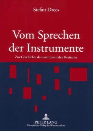 9783631564783: Vom Sprechen der Instrumente: Zur Geschichte des instrumentalen Rezitativs (German Edition)