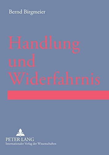 9783631564998: Handlung und Widerfahrnis: Prolegomena einer strukturellen Betrachtung von Lebenswirklichkeiten im Rahmen von Handlungs-Widerfahrnis-Kontexten (German Edition)