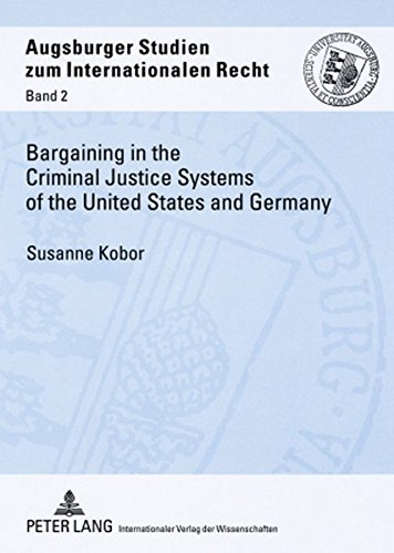 9783631565070: Bargaining in the Criminal Justice Systems of the United States and Germany: A Matter of Justice and Administrative Efficiency Within Legal, Cultural ... Studien zum internationalen Recht)