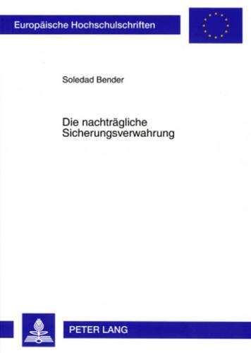 Die nachträgliche Sicherungsverwahrung: Soledad Bender