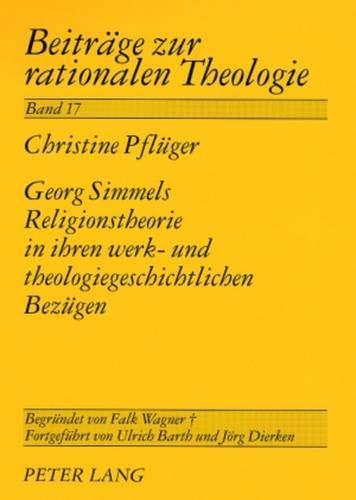 Georg Simmels Religionstheorie in ihren werk- und theologiegeschichtlichen Bezügen: Christine ...