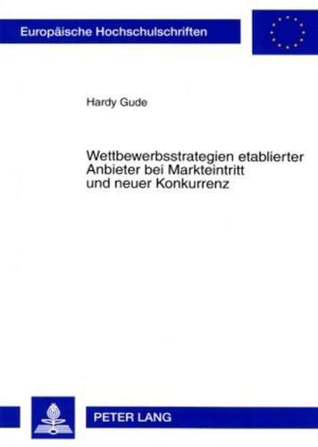 9783631565544: Wettbewerbsstrategien etablierter Anbieter bei Markteintritt und neuer Konkurrenz (Europäische Hochschulschriften / European University Studies / ... Universitaires Européennes) (German Edition)