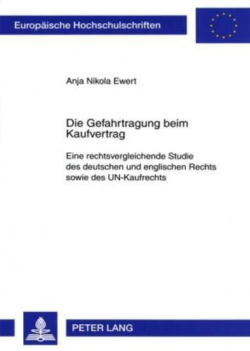 9783631565605: Die Gefahrtragung Beim Kaufvertrag: Eine Rechtsvergleichende Studie Des Deutschen Und Englischen Rechts Sowie Des Un-Kaufrechts (Europaeische Hochschulschriften / European University Studie)