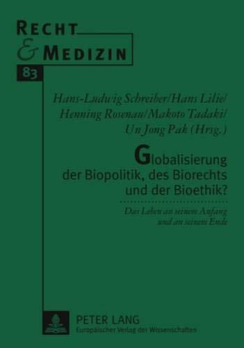 Globalisierung der Biopolitik, des Biorechts und der Bioethik?: Hans-Ludwig Schreiber