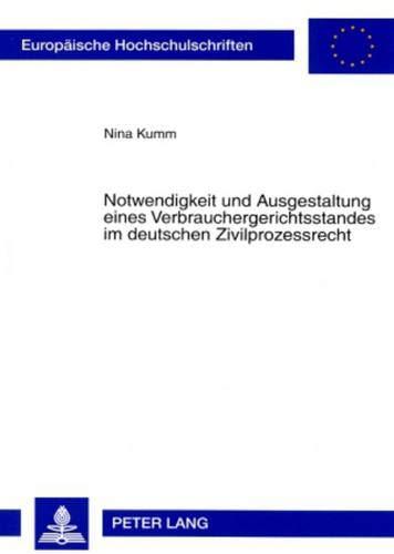 Notwendigkeit und Ausgestaltung eines Verbrauchergerichtsstandes im deutschen Zivilprozessrecht: ...