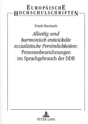 9783631566190: Allseitig und harmonisch entwickelte sozialistische Persönlichkeiten: Personenbezeichnungen im Sprachgebrauch der DDR (Europaische Hochschulschriften: Reihe 21, Linguistik)