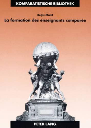 9783631566954: La formation des enseignants comparée: Identité, apprentissage et exercice professionnels en France et en Grande-Bretagne