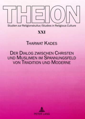 9783631567043: Der Dialog Zwischen Christen Und Muslimen Im Spannungsfeld Von Tradition Und Moderne