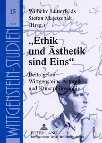 9783631567289: «Ethik und Ästhetik sind Eins»: Beiträge zu Wittgensteins Ästhetik und Kunstphilosophie (Wittgenstein Studien) (German Edition)