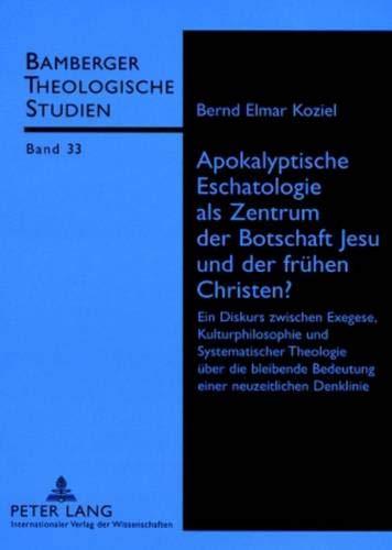 Apokalyptische Eschatologie als Zentrum der Botschaft Jesu und der frühen Christen?: Ein Diskurs ...