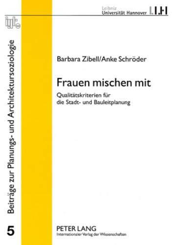 Frauen Mischen Mit: Qualitaetskriterien Fuer Die Stadt- Und Bauleitplanung (Beitraege Zur Planungs-...