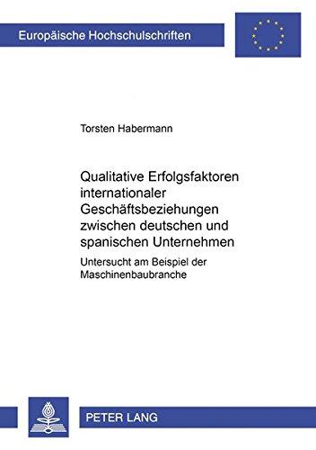 9783631567562: Qualitative Erfolgsfaktoren internationaler Geschäftsbeziehungen zwischen deutschen und spanischen Unternehmen: Untersucht am Beispiel der ... / European University Studie)