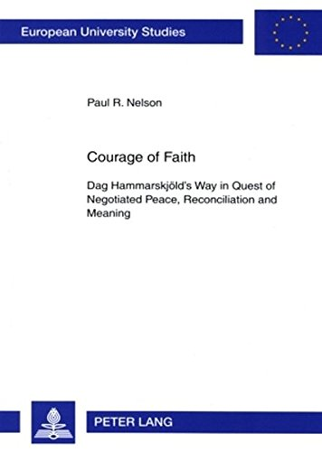 Courage of Faith: Dag Hammarskjöld's Way in Quest of Negotiated Peace, Reconciliation and...