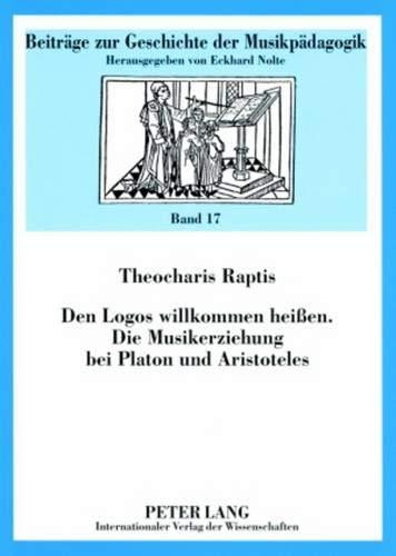 9783631568095: Den Logos willkommen heißen. Die Musikerziehung bei Platon und Aristoteles