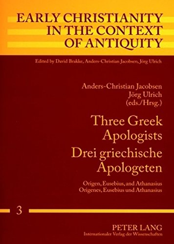 Three Greek Apologists - Drei griechisch Origen, Eusebius, and Athanasius; Origenes, Eusebius und ...