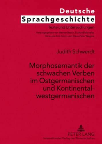 9783631568361: Morphosemantik Der Schwachen Verben Im Ostgermanischen Und Kontinentalwestgermanischen