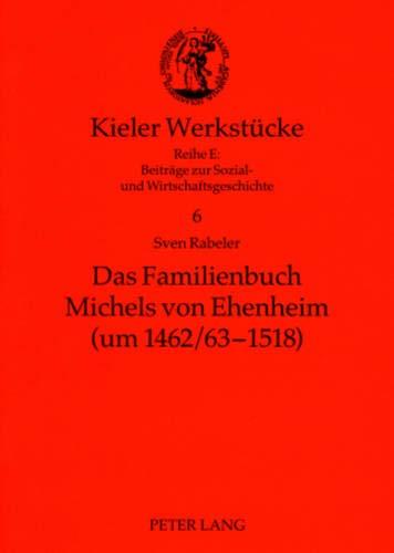 Das Familienbuch Michels von Ehenheim (um 1462/63-1518): Sven Rabeler