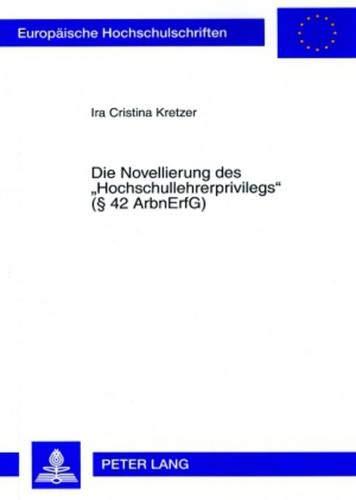 Die Novellierung Des hochschullehrerprivilegs ( 42 Arbnerfg) (Paperback): Ira Cristina Kretzer