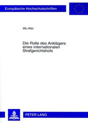 Die Rolle des Anklägers eines internationalen Strafgerichtshofs: Wu Wei