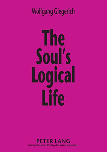 9783631569719: The Soul's Logical Life: Towards a Rigorous Notion of Psychology