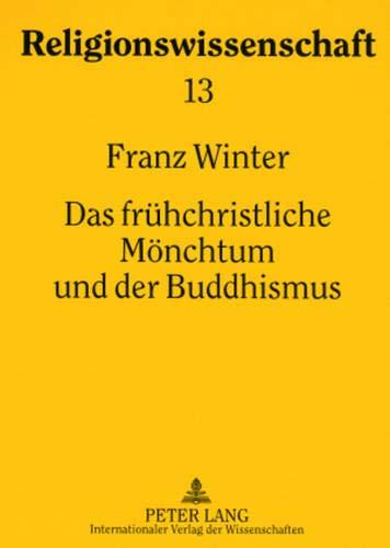 9783631570401: Das frühchristliche Mönchtum und der Buddhismus: Religionsgeschichtliche Studien (Religionswissenschaft / Studies in Comparative Religion) (German Edition)