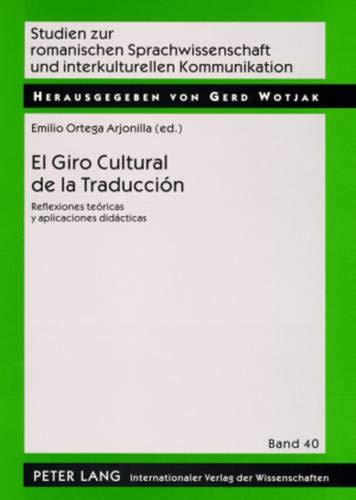 9783631571552: El Giro Cultural de la Traducción: Reflexiones teóricas y aplicaciones didácticas (Studien zur romanischen Sprachwissenschaft und interkulturellen Kommunikation) (Spanish Edition)
