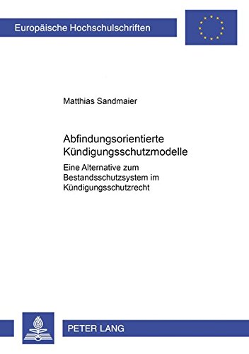 Abfindungsorientierte Kuendigungsschutzmodelle: Eine Alternative Zum Bestandsschutzsystem Im ...