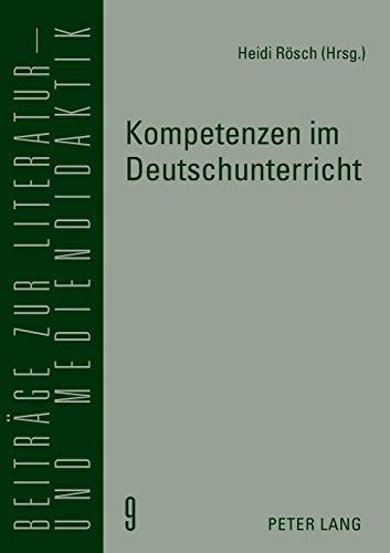 9783631572153: Kompetenzen im Deutschunterricht: Beiträge zur Literatur-, Sprach- und Mediendidaktik (Beiträge zur Literatur- und Mediendidaktik) (German Edition)