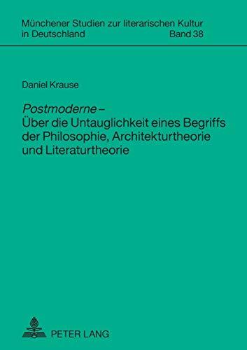 Postmoderne - Über die Untauglichkeit eines Begriffs der Philosophie, Architekturtheorie und ...