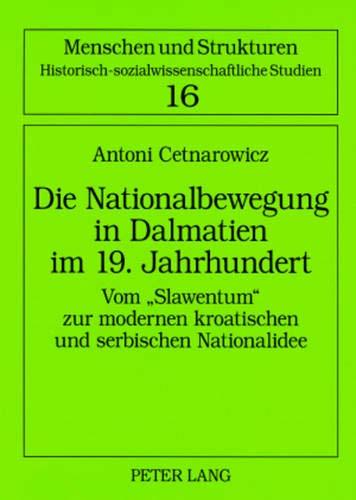 9783631574188: Die Nationalbewegung in Dalmatien im 19. Jahrhundert: Vom «Slawentum» zur modernen kroatischen und serbischen Nationalidee (Menschen und Strukturen) (German Edition)