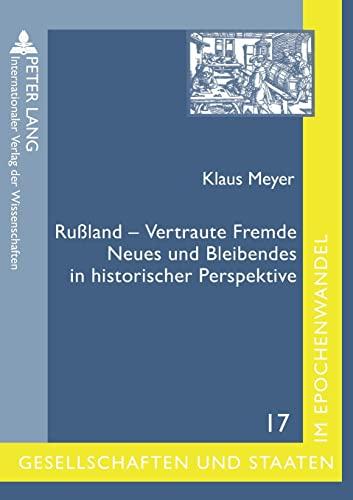 9783631574539: Rußland – Vertraute Fremde: Neues und Bleibendes in historischer Perspektive- Ausgewählte Beiträge von Klaus Meyer (Gesellschaften und Staaten im ... States in Transformation) (German Edition)