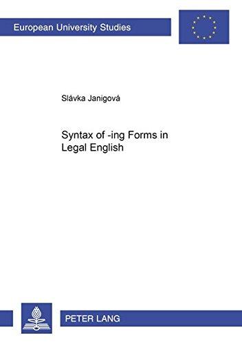 Syntax of -ing Forms in Legal English (European University Studies Series XIV, Anglo-Saxon Language...